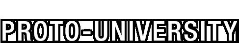 PROTO - UNIVERSITY 大学は世界の新しい姿を描けるか?