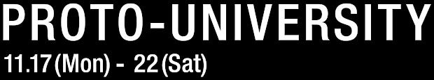 PROTO UNIVERSITY 11.17〜22